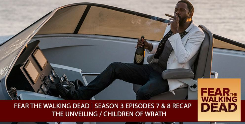 Fear The Walking Dead 2017 | Season 3 Episodes 7 & 8 | The Unveiling/Children of Wrath