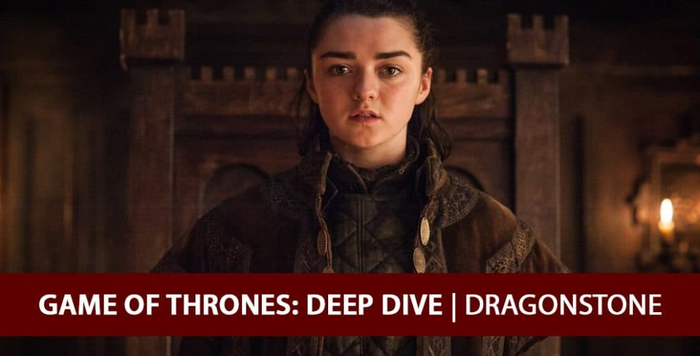 GOT: Deep Dive - Dragonstone