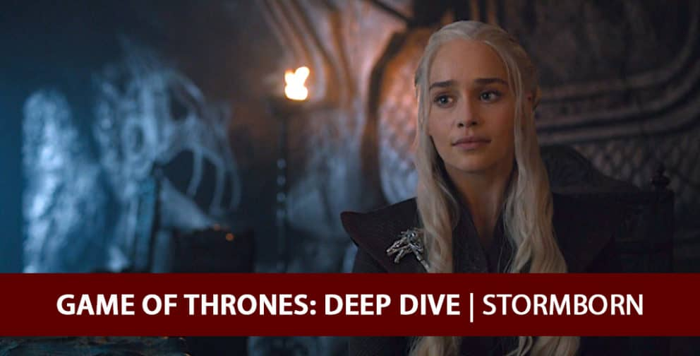 Game of Thrones 2017 Deep Dive - Stormborn