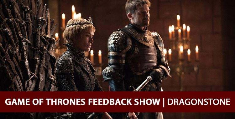 Game of Thrones Feedback Show - Dragonstone