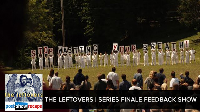 The Leftovers 2017 | Series Finale Feedback Show