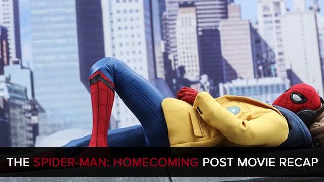 Post Movie Recaps | Spider-Man: Homecoming