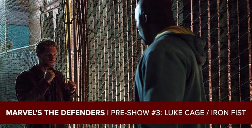 Marvel's The Defenders 2017: Pre-Show Podcast #3: Luke Cage / Iron Fist