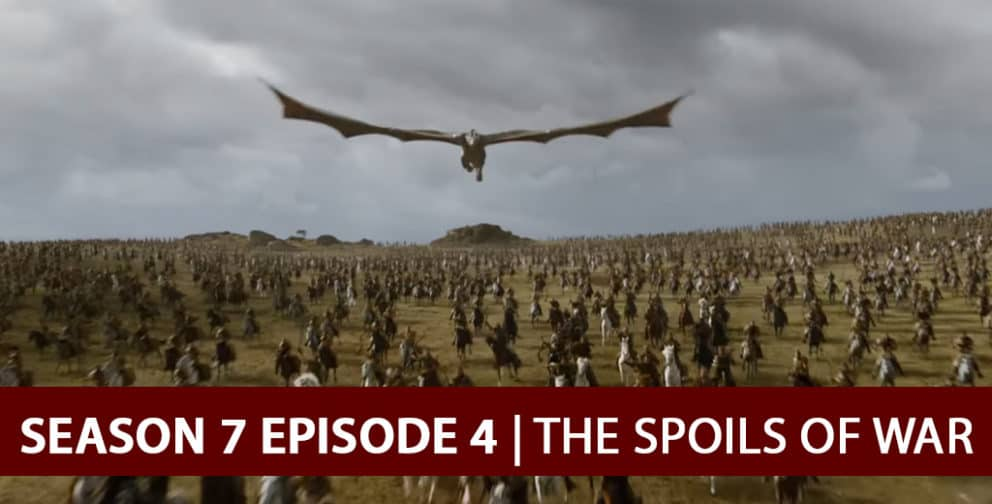 Game of Thrones 2017: Season 7 Episode 4 Recap Podcast - The Spoils of War