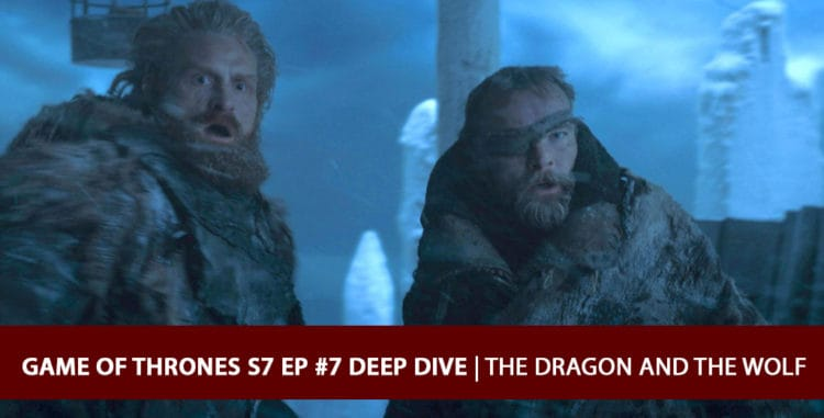 Game of Thrones 2017: Season 7 Episode 7 Finale Deep Dive Podcast - The Dragon and the Wolf