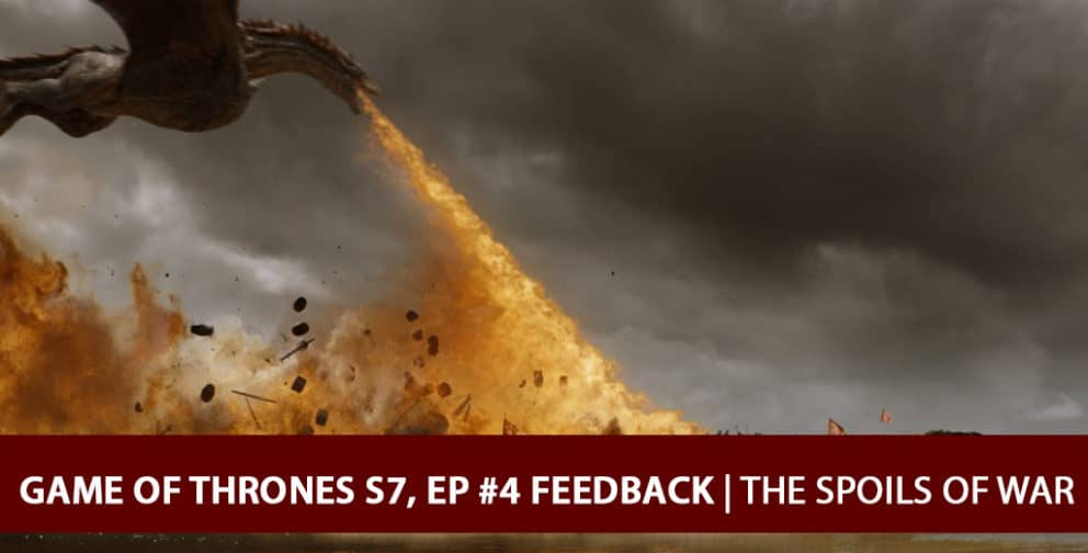 Game of Thrones 2017: Feedback Podcast - The Spoils of War