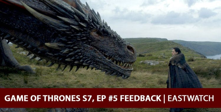 Game of Thrones 2017: Feedback Podcast - Eastwatch