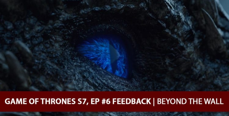 Game of Thrones 2017: Feedback Podcast - Beyond the Wall