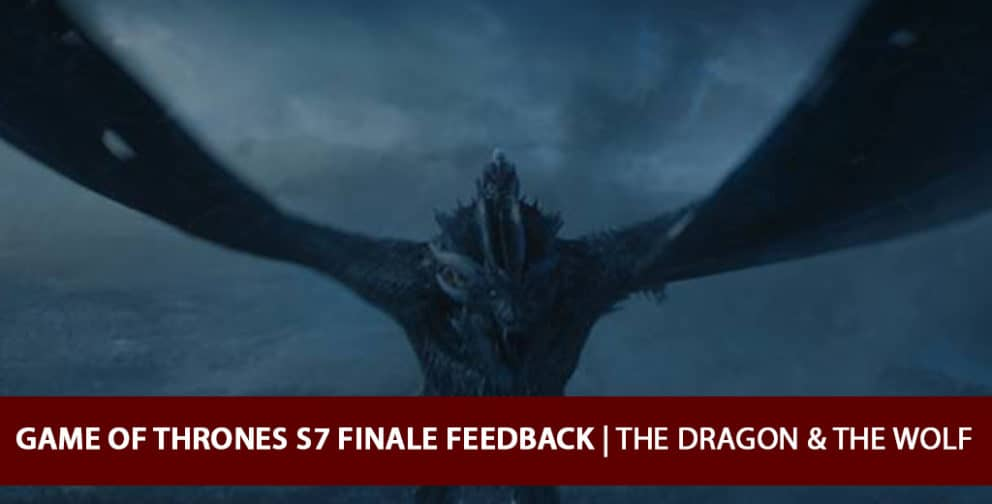 Game of Thrones 2017: Season 7 Finale Feedback Podcast - The Dragon & the Wolf