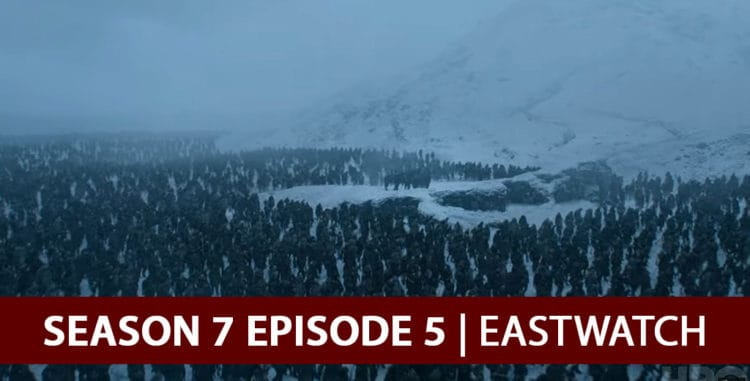 Game of Thrones 2017: Season 7 Episode 5 Recap Podcast - Eastwatch
