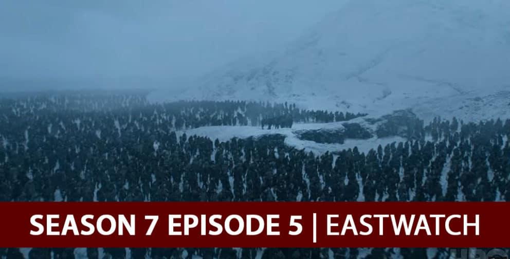 Game of Thrones 2017: Season 7 Episode 5 Recap Podcast - Eastwatch