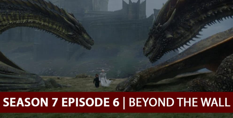 Game of Thrones 2017: Season 7 Episode 6 Recap Podcast - Beyond the Wall