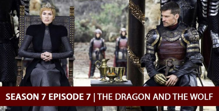 Game of Thrones 2017: Season 7 Finale Episode 7 Recap Podcast - The Dragon and the Wolf