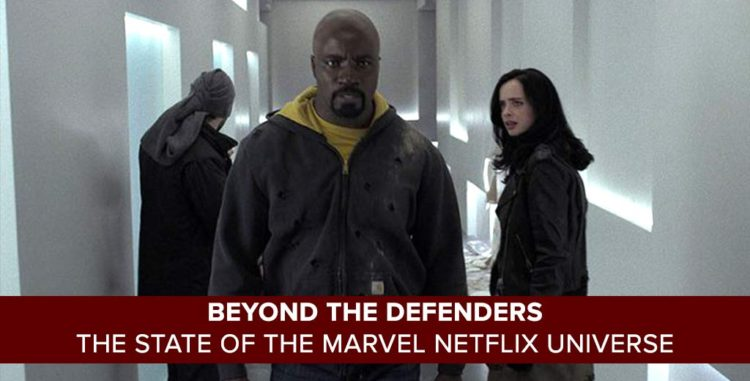 Beyond The Defenders | The State of the Marvel Netflix Universe