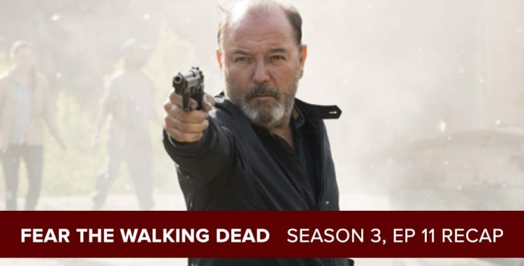 Fear the Walking Dead 2017: Season 3, Episode 11 Recap - La Serpiente