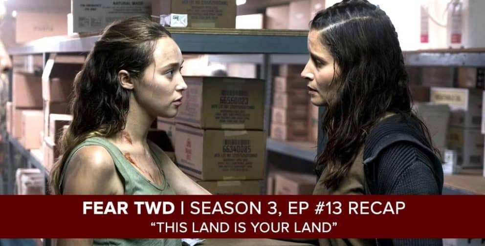 This Land is Your Land: Fear the Walking Dead Recap