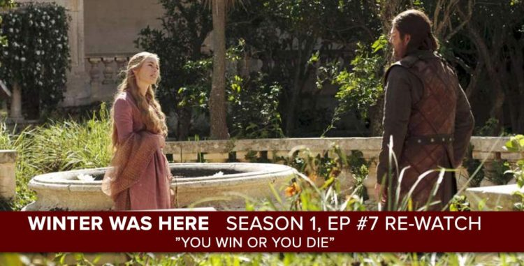"Rob Cesternino and Josh Wigler continue ""Winter Was Here"" with a Rewatch of the ""Game of Thrones"" Season 1, Episode 7 ""You Win or You Die"""
