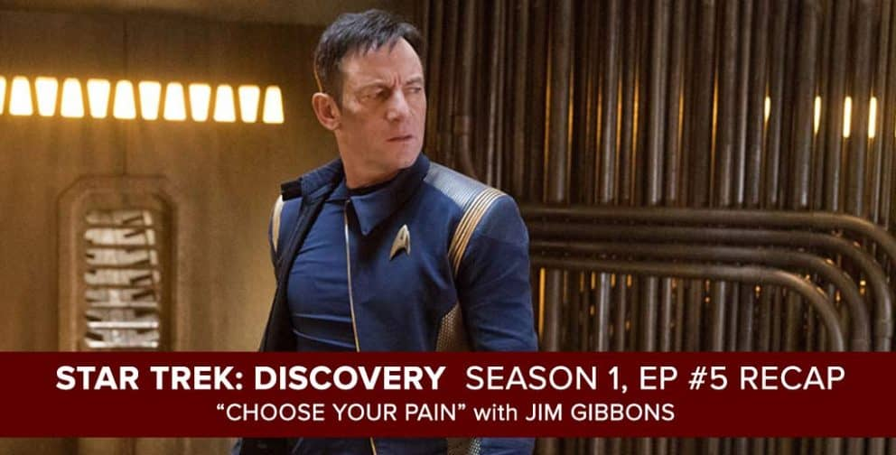 Star Trek Discovery Recap Podcast: Choose Your Pain