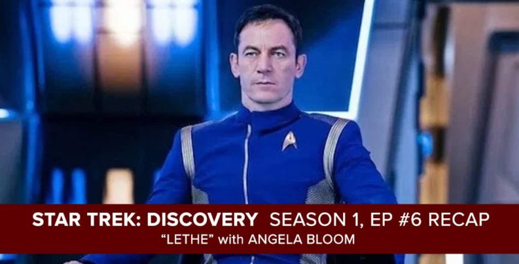 Star Trek Discovery: Season 1, Episode 6 Recap | Lethe