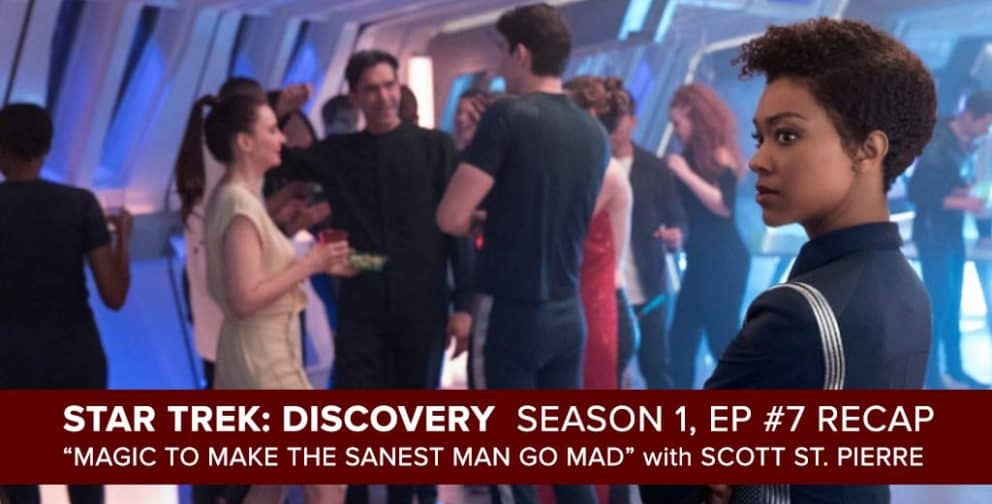 """Star Trek: Discovery"" Season 1, Episode 7 Recap of  ""Music to Make the Sanest Man Go Mad"" with Scott St. Pierre"