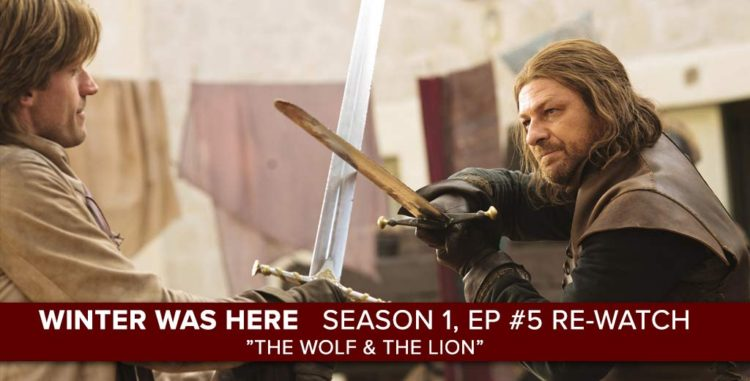 Game of Thrones Re-Watch: Season 1, Episode 5: The Wolf & The Lion