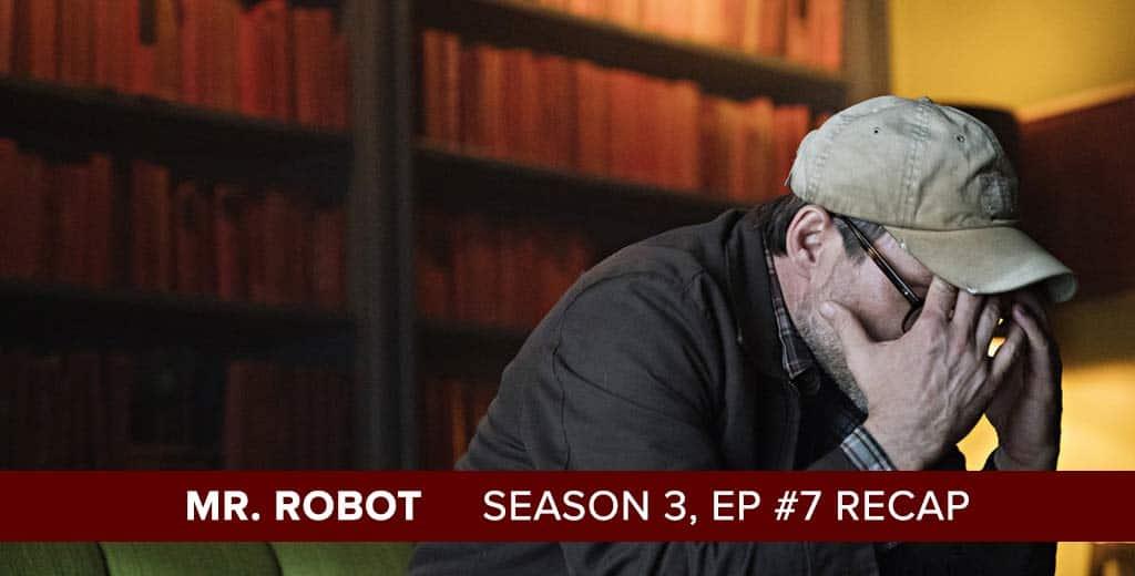 Mr. Robot | Season 3, Episode 7 Recap