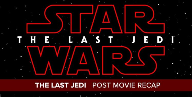 Star Wars: The Last Jedi - Post Movie Recap