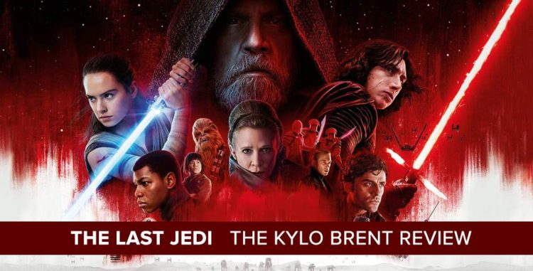 Star Wars: The Last Jedi | The Kylo Brent Review (Full Spoilers)