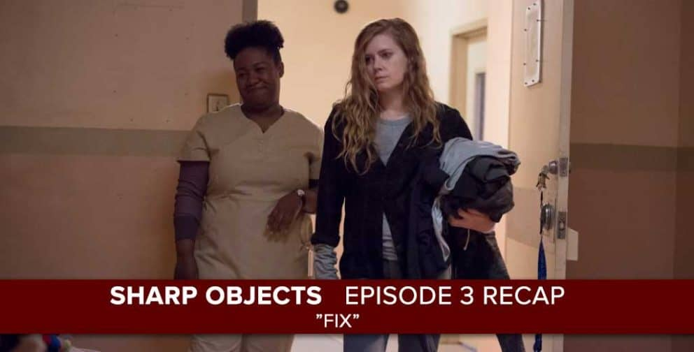 "Sharp Objects | Episode 3 Recap: ""Fix"""