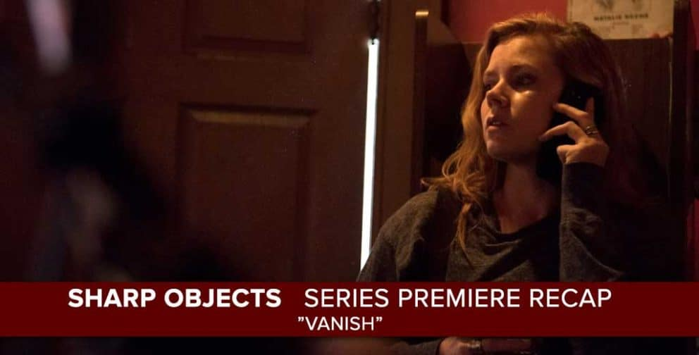 Sharp Objects | Series Premiere Recap: Vanish