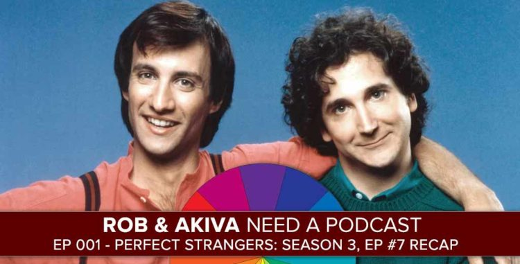 Rob & Akiva Need a Podcast #1: Perfect Strangers Season 3, Ep #7 Recap