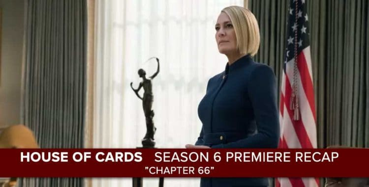 House of Cards | Season 6 Premiere Recap: Chapter 66