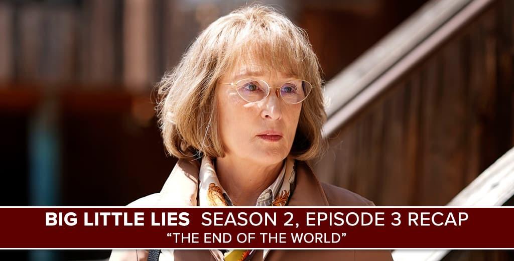 "Big Little Lies | Season 2, Episode 3 Recap: ""The End of ..."