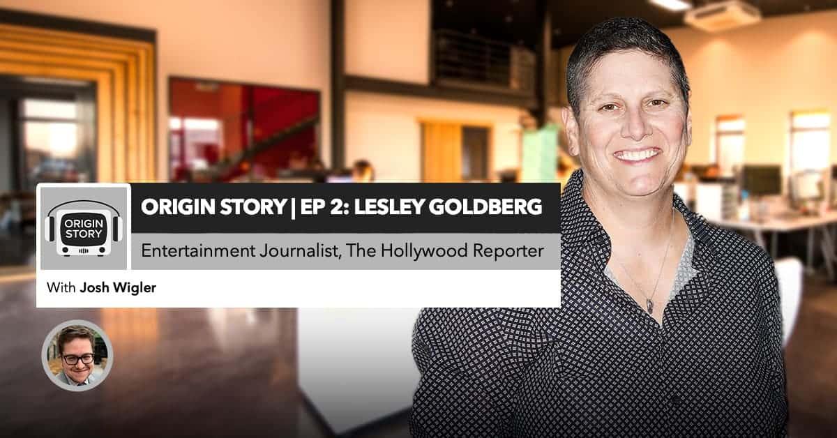 Origin Story | Episode 2: Lesley Goldberg (The Hollywood Reporter's West Coast TV Editor)