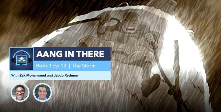 "AANG IN THERE: Avatar The Last Airbender Book 1 Episode 12 ""The Storm"""
