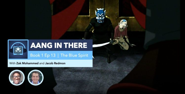 "AANG IN THERE: Avatar The Last Airbender Book 1 Episode 13 ""The Blue Spirit"""