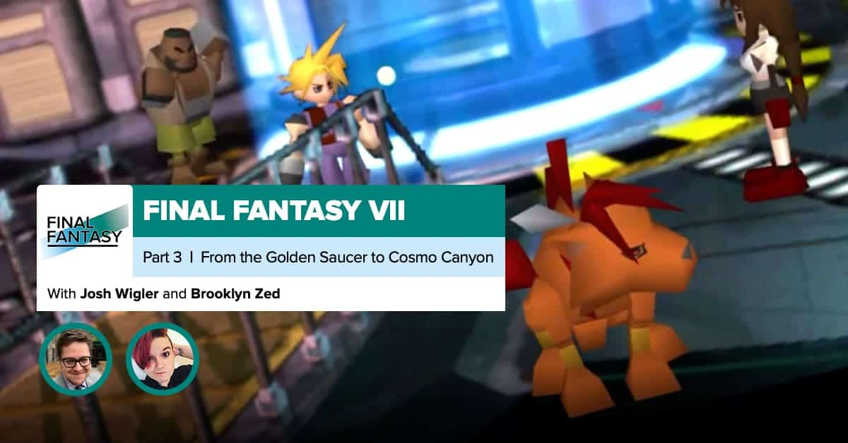 Final Fantasy VII, Recap Part 3   From Gold Saucer Through Cosmo Canyon