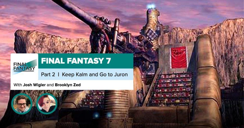 Final Fantasy VII, Recap Part 2 | Keep Kalm and Go To Junon
