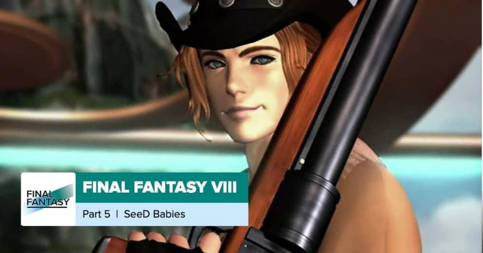 Final Fantasy 8, Part 5: SeeD Babies