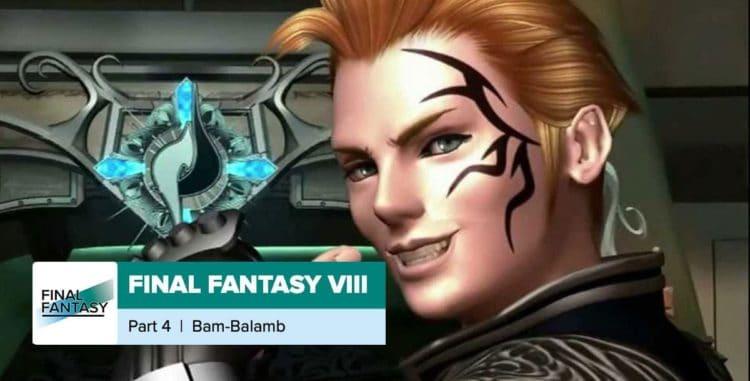 Final Fantasy 8, Part 4: Bam-Balamb
