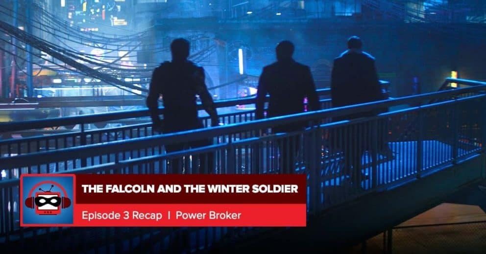 The Falcon and the Winter Soldier: Season 1 Episode 3 Recap | Everything is Super