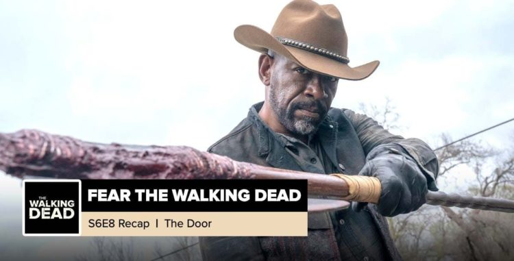 "Fear The Walking Dead | Season 6, Episode 8 Recap: ""The Door"""