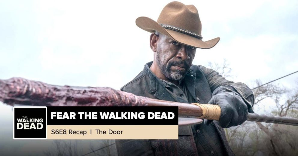 "Fear The Walking Dead | Season 6, Episode 8 Recap: ""The Door"""
