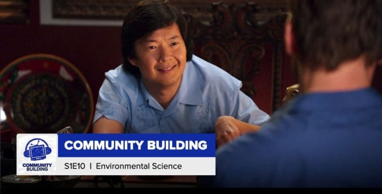 "Community Building | Season 1, Episode 10: ""Environmental Science"""