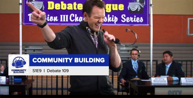 "Community Building | Season 1, Episode 9, ""Debate 109"""