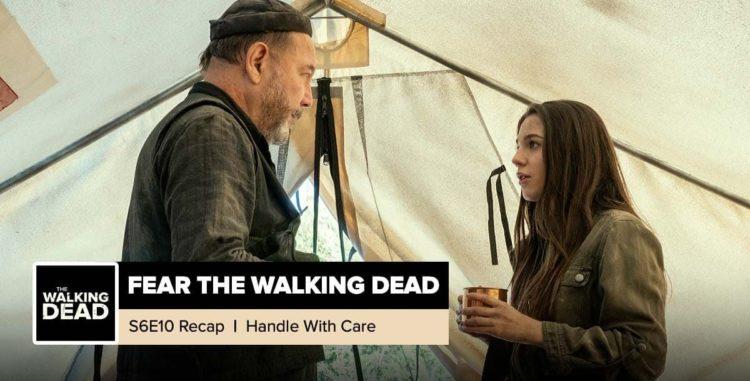 "Fear The Walking Dead | Season 6, Episode 10 Recap: ""Handle With Care"""