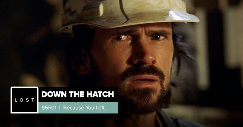 Lost: Down the Hatch | Season 5 Premiere: 'Because You Left'