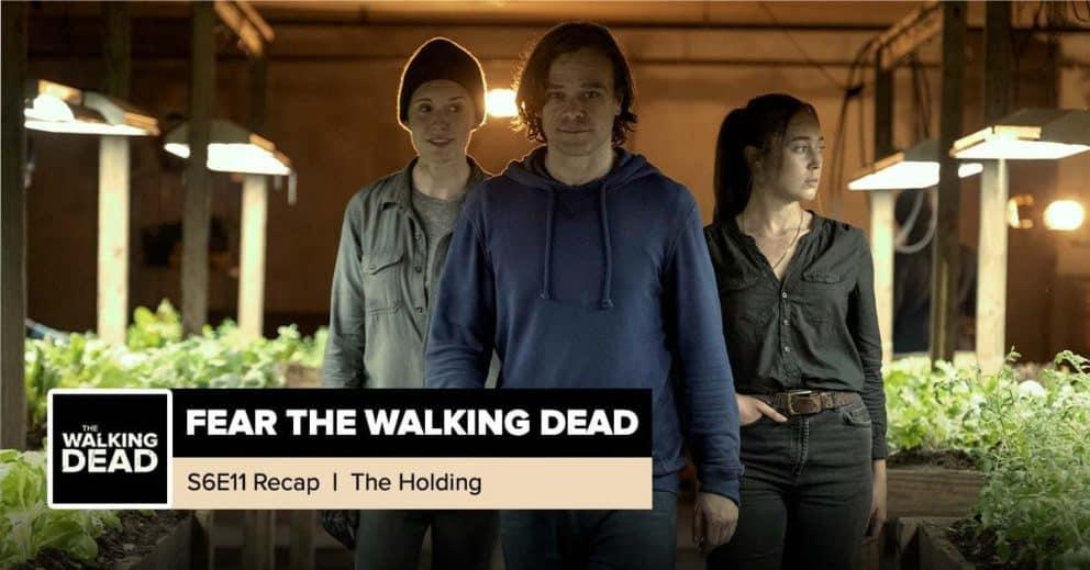 """Fear The Walking Dead   Season 6, Episode 11 Recap: """"The Holding"""""""