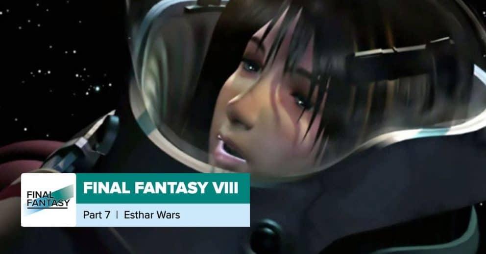 Final Fantasy 8, Part 7: Esthar Wars