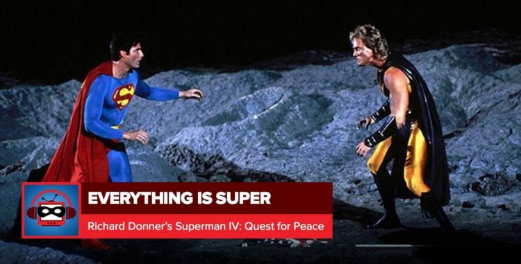 Superman IV: The Quest For Peace | Everything is Super